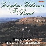 The Band Of The Grenadier Guards Vaughan Williams For Band
