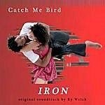 Ry Welch Catch Me Bird: Iron(Original Soundtrack)