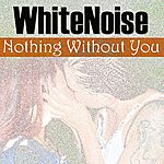 The White Noise Nothing Without You - Single