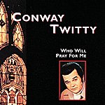 Conway Twitty Who Will Pray For Me