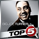 Big Joe Turner Top 5 - Big Joe Turner - Ep