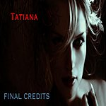 Tatiana Final Credits