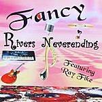 Ray Fike Fancy Rivers Neverending