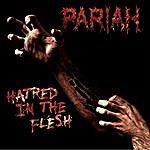 Pariah Hatred In The Flesh