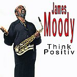 James Moody James Moody Think Positive, Vol.1