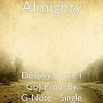 The Almighty Destiny (Here I Go) Prod. By G-Note - Single
