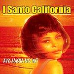 I Santo California Ave Maria No No