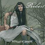 Robert Princess Of Nowhere
