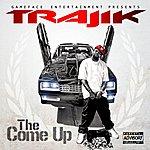 Trajik The Come Up - Single