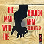 Elmer Bernstein The Man With The Golden Arm (Original Motion Picture Soundtrack)