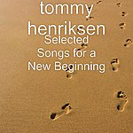 Tommy Henriksen Selected Songs For A New Beginning