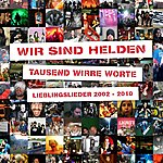 Wir Sind Helden Tausend Wirre Worte - Lieblingslieder 2002-2010 (Deluxe Edition)