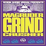 Magrudergrind Scion A/V Presents: Magrudergrind - Crusher