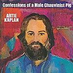Artie Kaplan Confessions Of A Male Chauvinist Pig