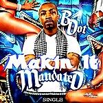 B Dot Makin It - Single