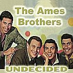 Ames Brothers Undecided Now