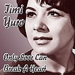 Timi Yuro Only Love Can Break A Heart