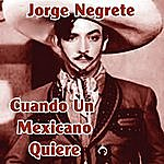 Jorge Negrete Cuando Un Mexicano Quiere