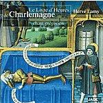 Hervé Lamy Le Livre D'heures De Charlemagne (Chant Grégorien)