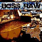 Boss Raw Street Album