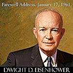 Dwight D. Eisenhower President Dwight D. Eisenhower Farewell Address Speech To The Nation. January 17, 1961. Military–industrial Complex. - Single