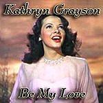 Kathryn Grayson Be My Love