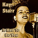 Kay Starr It Had To Be You