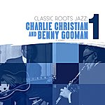 Charlie Christian Classic Roots Jazz: Charlie Christian And Benny Goodman Vol. 1