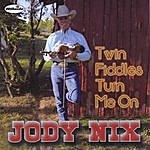 Jody Nix Twin Fiddles Turn Me On