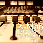 X-Man Take Care Of Your Mother - Single