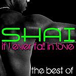 Shai If I Ever Fall In Love - The Best Of
