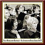 Felix Mendelssohn Mendelssohn: Sechs Sprüche Zum Kirchenjahr Opus 79 / Six Anthems For Double Chorus Op.79 / 6 Proverbs Pour L'année Liturgique Op.79