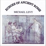 Michael Levy Echoes Of Ancient Rome