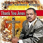 Pastor Anthony Rogers Thank You Jesus