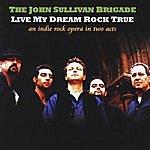 The John Sullivan Brigade Live My Dream Rock True