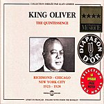 King Oliver The Quintessence : Richmond-Chicago-New York 1923-1928