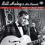 Bill Haley & His Comets What A Crazy Party: The Best Of The Decca Years
