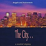 Angels And Astronauts The City And The Sea: A Musical Odyssey
