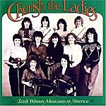 Cherish The Ladies Cherish The Ladies: Irish Women Musicians In America