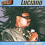 Luciano Don't Get Crazy