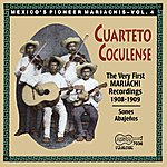 Cuarteto Coculense The Very First Recorded Mariachis: 1908-1909
