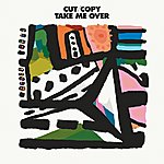 Cut Copy Take Me Over (Remixes)