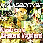 Pulsedriver Adventures Of A Weekend Vagabond (The Club Edition)