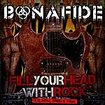Bonafide Fill Your Head With Rock - Old, New, Tried & True