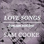 Sam Cooke Love Songs (From Sam With Love)