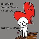 Larry O. Dean If You're Gonna Break My Heart - Single