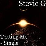 Stevie G Texting Me - Single