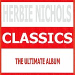 Herbie Nichols Classics - Herbie Nichols