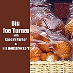 Big Joe Turner With Knocky Parker & His Houserockers