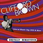 Clifford Brown Clifford Brown. Live At Music City 1955 & More